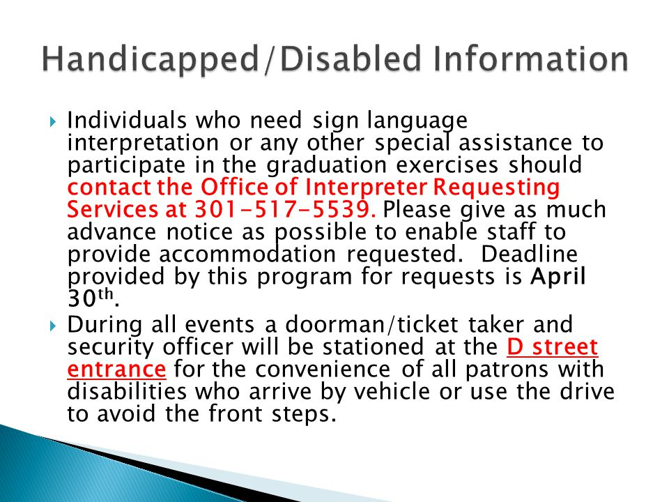 Individuals who need sign language interpretation or any other special assistance to participate in the graduation exercises should contact the Office