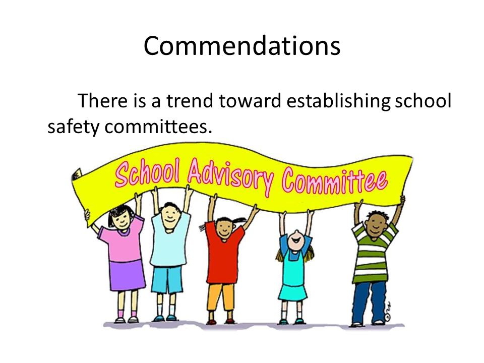 Commendations There is a trend toward establishing school safety committees.