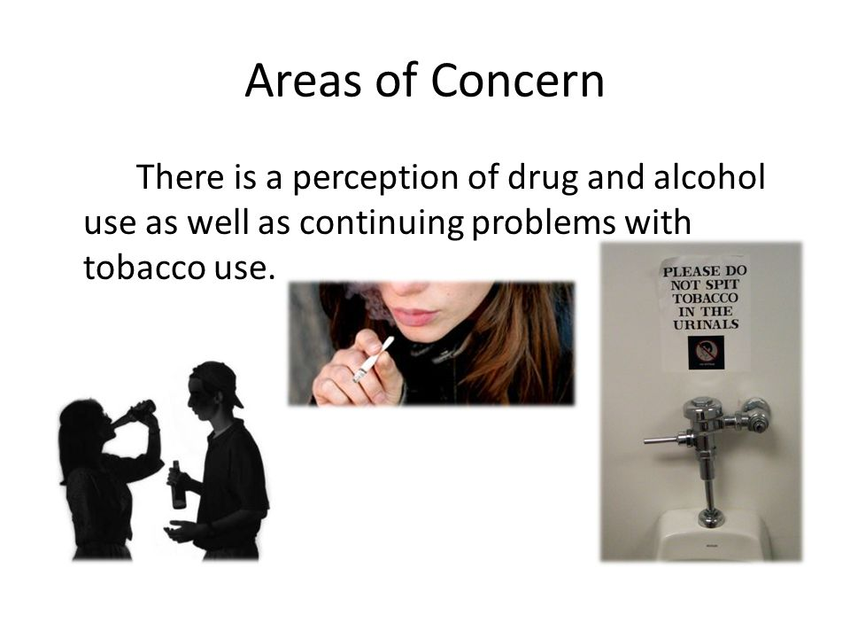 Areas of Concern There is a perception of drug and alcohol use as well as continuing problems with tobacco use.