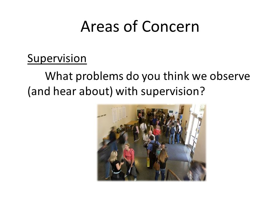 Areas of Concern Supervision What problems do you think we observe (and hear about) with supervision