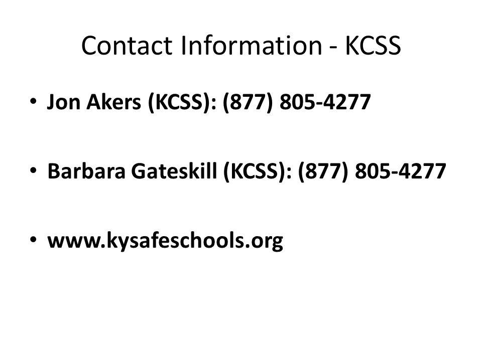 Contact Information - KCSS Jon Akers (KCSS): (877) 805-4277 Barbara Gateskill (KCSS): (877) 805-4277 www.kysafeschools.org
