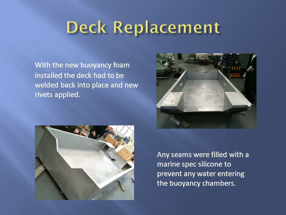With the new buoyancy foam installed the deck had to be welded back into place and new rivets applied.