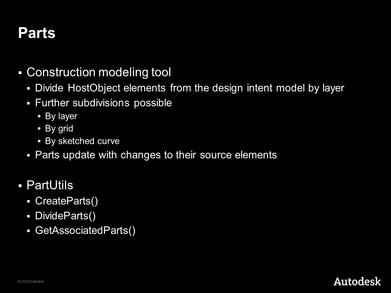 © 2012 Autodesk Parts Construction modeling tool Divide HostObject elements from the design intent model by layer Further subdivisions possible By lay