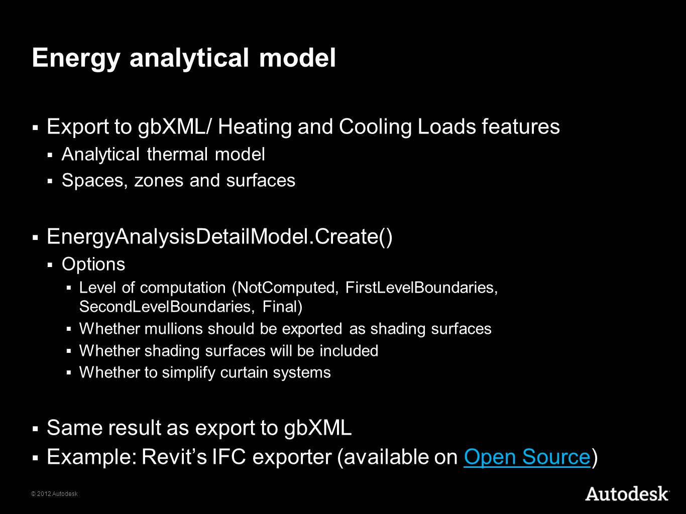 © 2012 Autodesk Energy analytical model Export to gbXML/ Heating and Cooling Loads features Analytical thermal model Spaces, zones and surfaces Energy