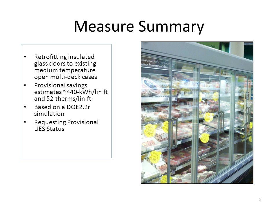 Measure Summary Retrofitting insulated glass doors to existing medium temperature open multi-deck cases Provisional savings estimates ~440-kWh/lin ft