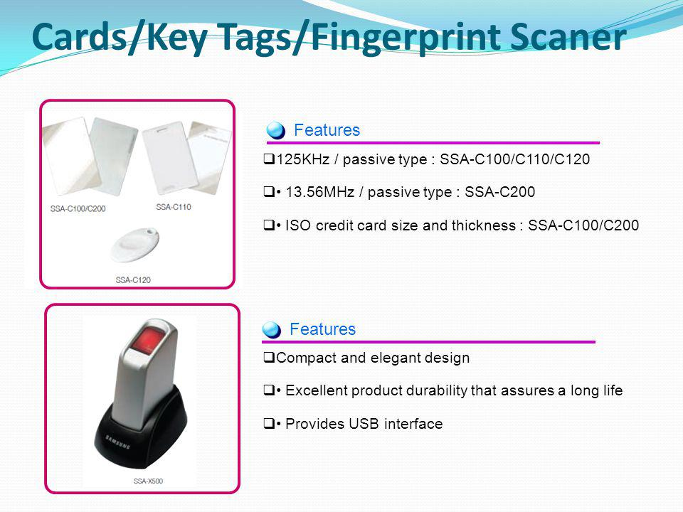 125KHz / passive type : SSA-C100/C110/C120 13.56MHz / passive type : SSA-C200 ISO credit card size and thickness : SSA-C100/C200 Cards/Key Tags/Finger
