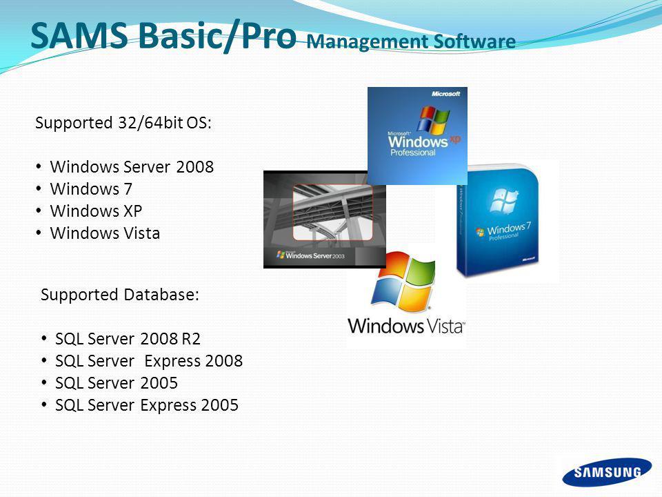 Supported 32/64bit OS: Windows Server 2008 Windows 7 Windows XP Windows Vista Supported Database: SQL Server 2008 R2 SQL Server Express 2008 SQL Serve
