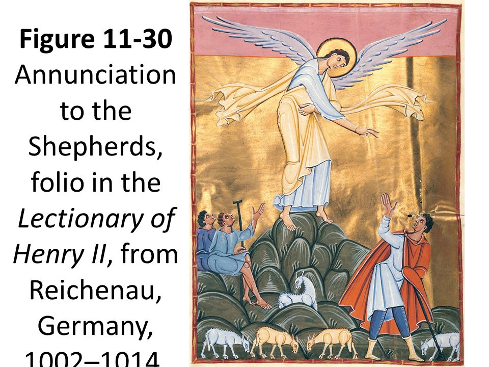 24 Figure 11-30 Annunciation to the Shepherds, folio in the Lectionary of Henry II, from Reichenau, Germany, 1002–1014. Tempera on vellum, approx. 1 5