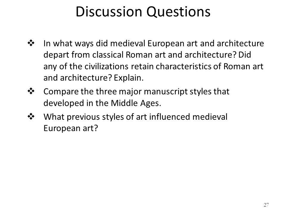 27 Discussion Questions In what ways did medieval European art and architecture depart from classical Roman art and architecture? Did any of the civil