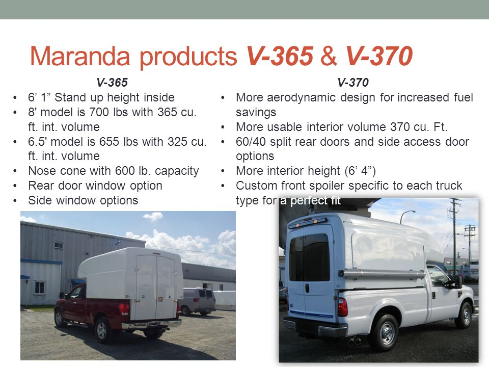Maranda products V-365 & V-370 V-365 6 1 Stand up height inside 8' model is 700 lbs with 365 cu. ft. int. volume 6.5' model is 655 lbs with 325 cu. ft