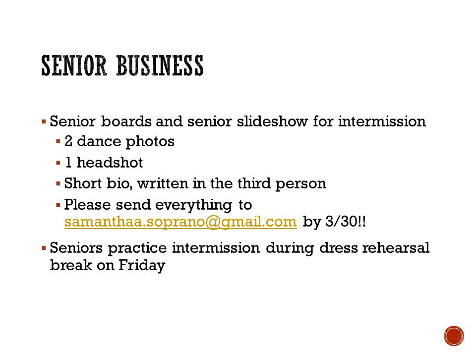 Senior boards and senior slideshow for intermission 2 dance photos 1 headshot Short bio, written in the third person Please send everything to samanthaa.soprano@gmail.com by 3/30!.