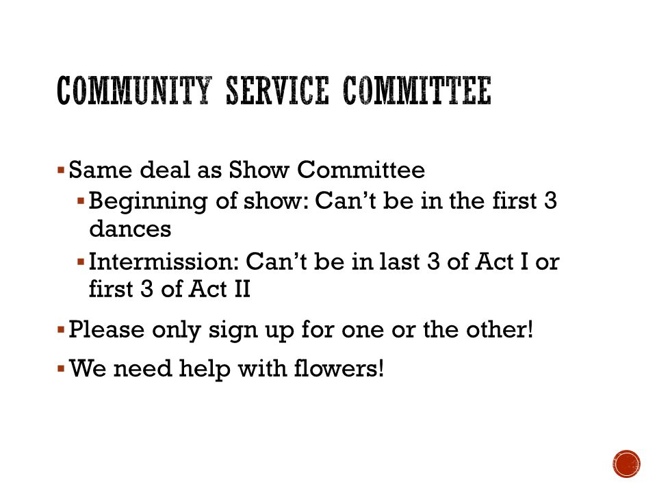 Same deal as Show Committee Beginning of show: Cant be in the first 3 dances Intermission: Cant be in last 3 of Act I or first 3 of Act II Please only sign up for one or the other.
