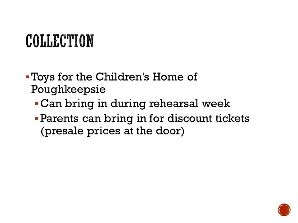 Toys for the Childrens Home of Poughkeepsie Can bring in during rehearsal week Parents can bring in for discount tickets (presale prices at the door)