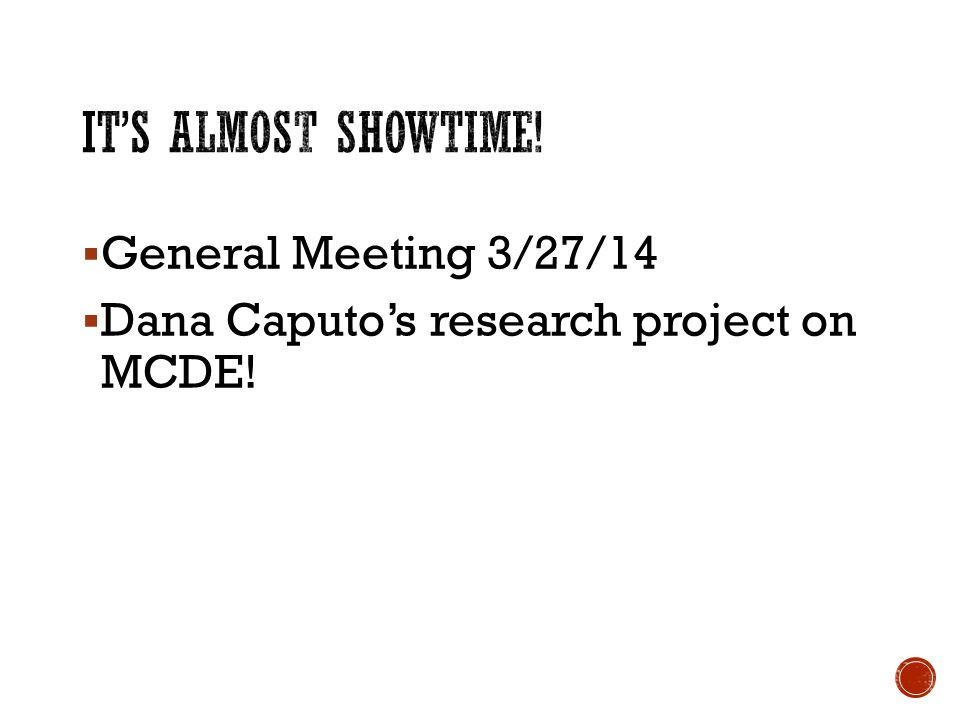 General Meeting 3/27/14 Dana Caputos research project on MCDE!