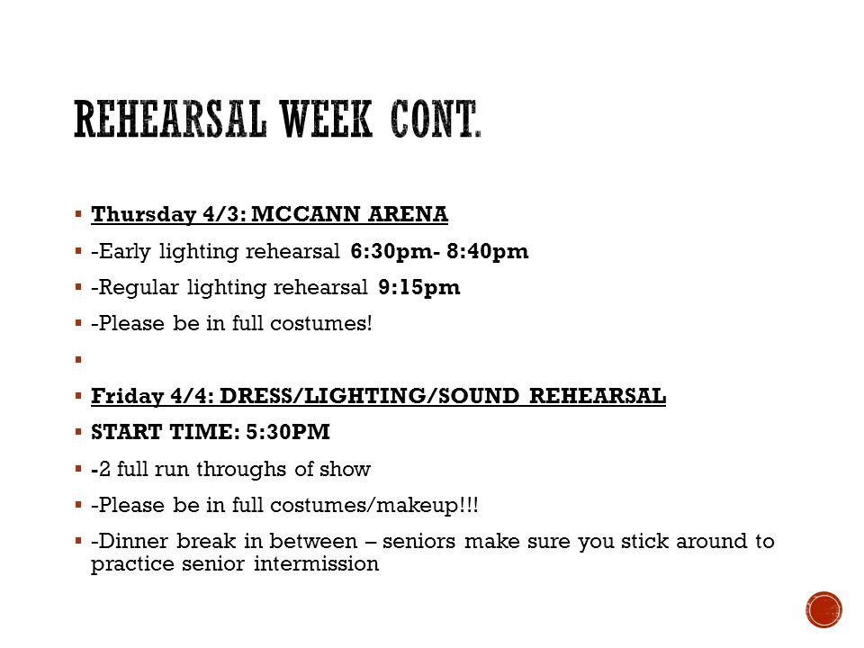 Thursday 4/3: MCCANN ARENA -Early lighting rehearsal 6:30pm- 8:40pm -Regular lighting rehearsal 9:15pm -Please be in full costumes.