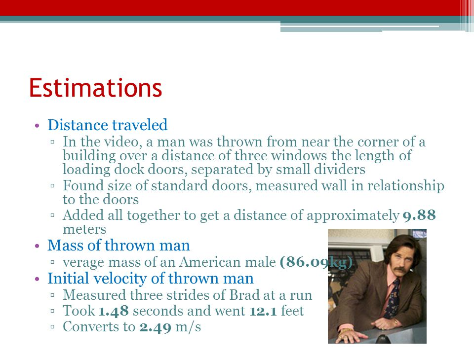 Estimations Distance traveled In the video, a man was thrown from near the corner of a building over a distance of three windows the length of loading