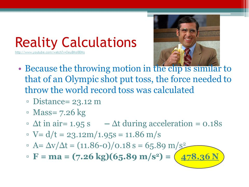 Reality Calculations http://www.youtube.com/watch?v=Oeu8Moi80Ms http://www.youtube.com/watch?v=Oeu8Moi80Ms Because the throwing motion in the clip is