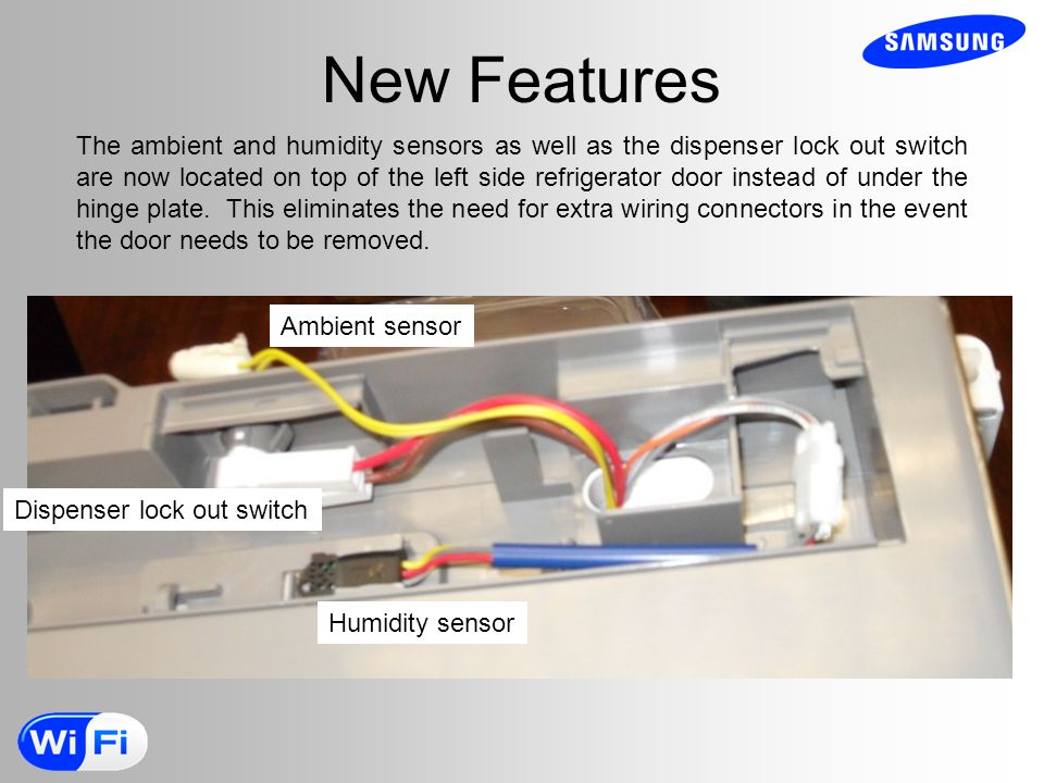 New Features The ambient and humidity sensors as well as the dispenser lock out switch are now located on top of the left side refrigerator door instead of under the hinge plate.