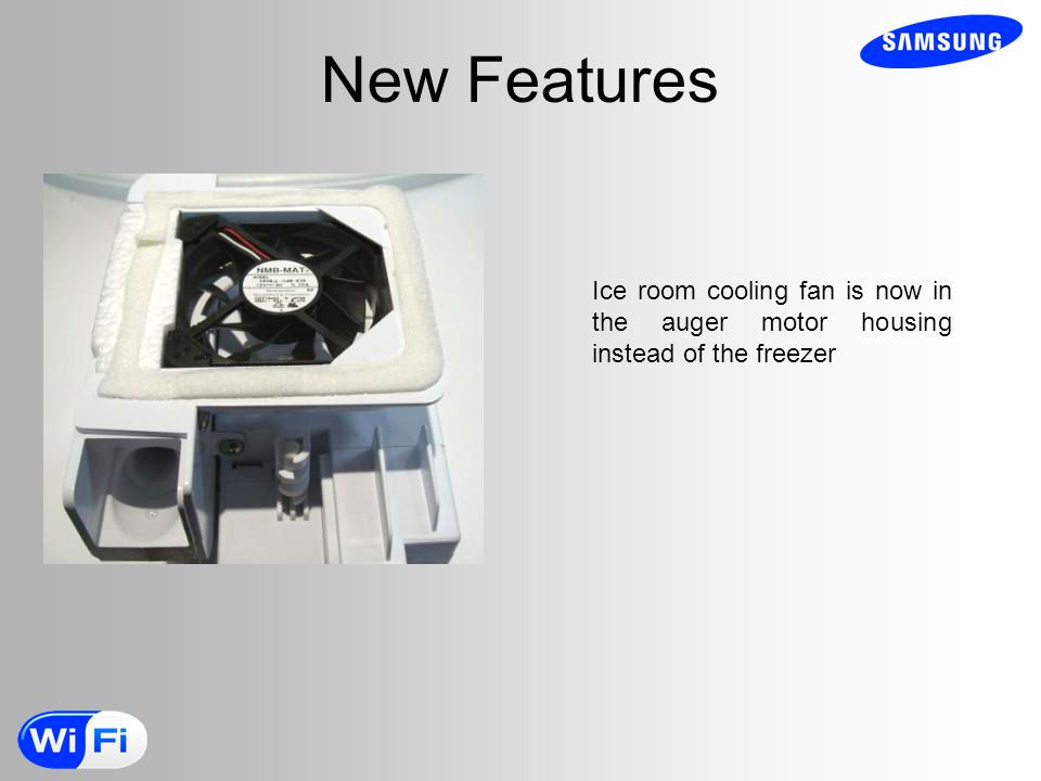 New Features Ice room cooling fan is now in the auger motor housing instead of the freezer