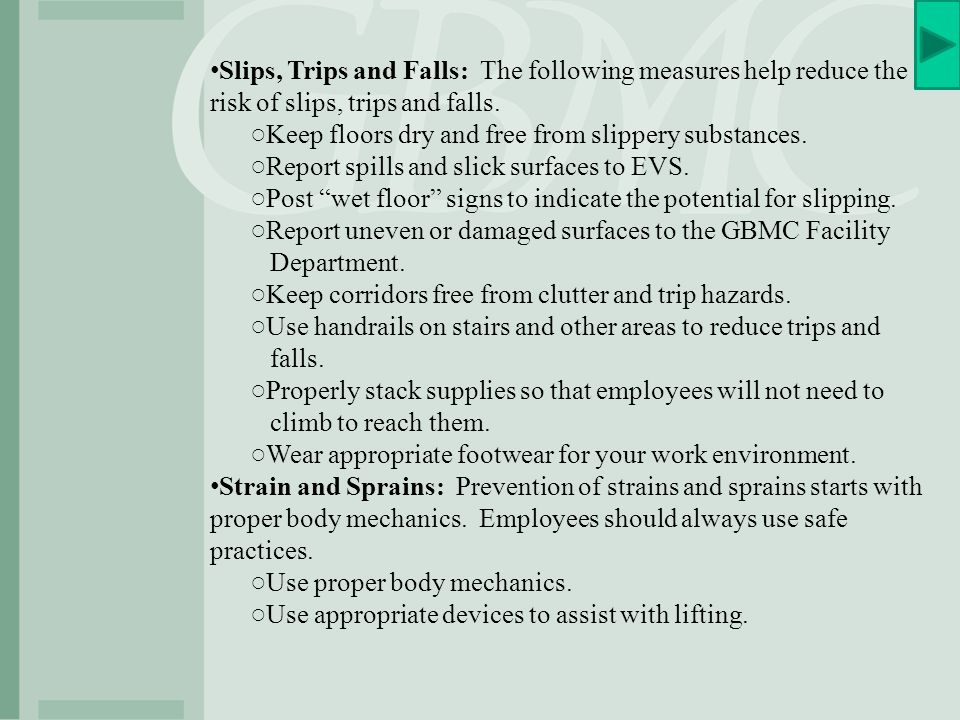 Slips, Trips and Falls: The following measures help reduce the risk of slips, trips and falls.