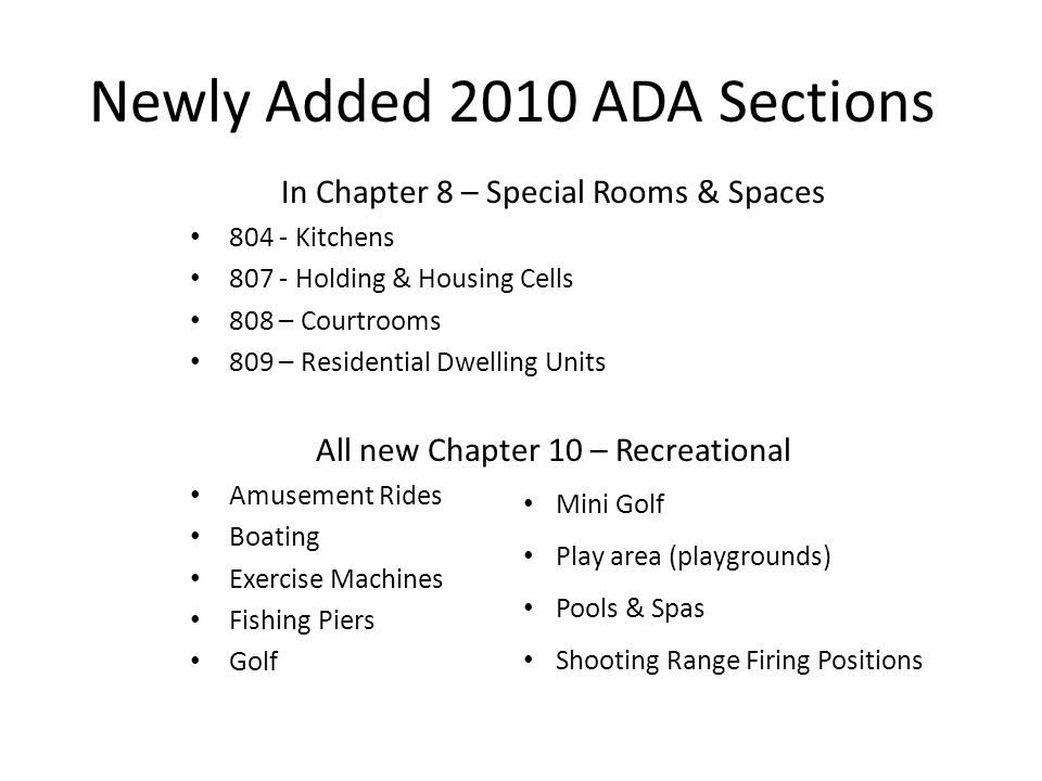 Newly Added 2010 ADA Sections In Chapter 8 – Special Rooms & Spaces 804 - Kitchens 807 - Holding & Housing Cells 808 – Courtrooms 809 – Residential Dw