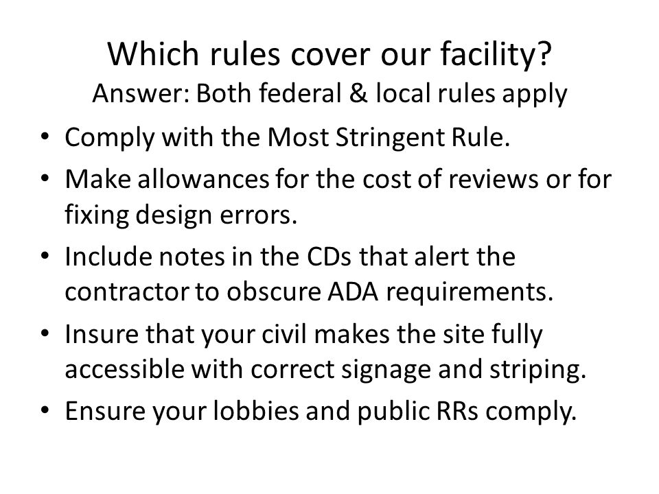 Which rules cover our facility? Answer: Both federal & local rules apply Comply with the Most Stringent Rule. Make allowances for the cost of reviews