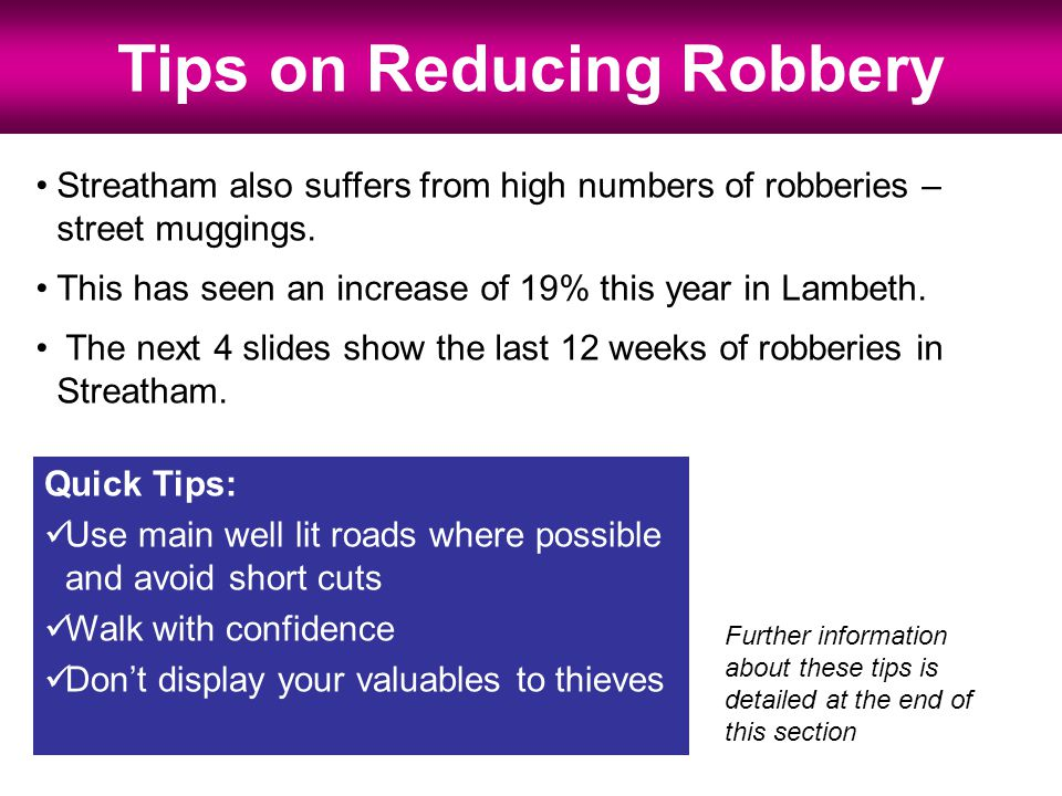 Tips on Reducing Robbery Streatham also suffers from high numbers of robberies – street muggings.