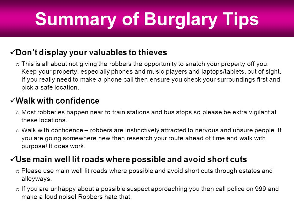 Dont display your valuables to thieves o This is all about not giving the robbers the opportunity to snatch your property off you.