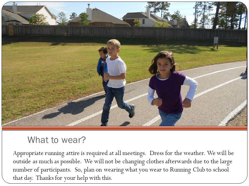 What to wear? Appropriate running attire is required at all meetings. Dress for the weather. We will be outside as much as possible. We will not be ch