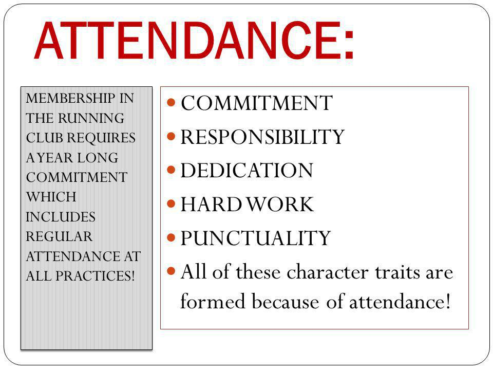 ATTENDANCE: MEMBERSHIP IN THE RUNNING CLUB REQUIRES A YEAR LONG COMMITMENT WHICH INCLUDES REGULAR ATTENDANCE AT ALL PRACTICES.