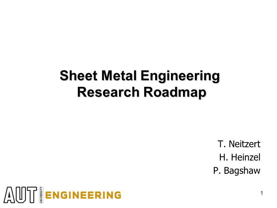 Sheet Metal Engineering Research Roadmap T. Neitzert H. Heinzel P. Bagshaw 1
