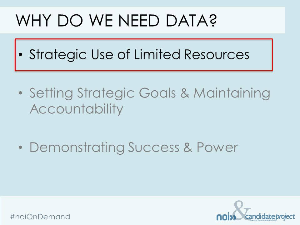 & #noiOnDemand Strategic Use of Limited Resources Setting Strategic Goals & Maintaining Accountability Demonstrating Success & Power WHY DO WE NEED DATA