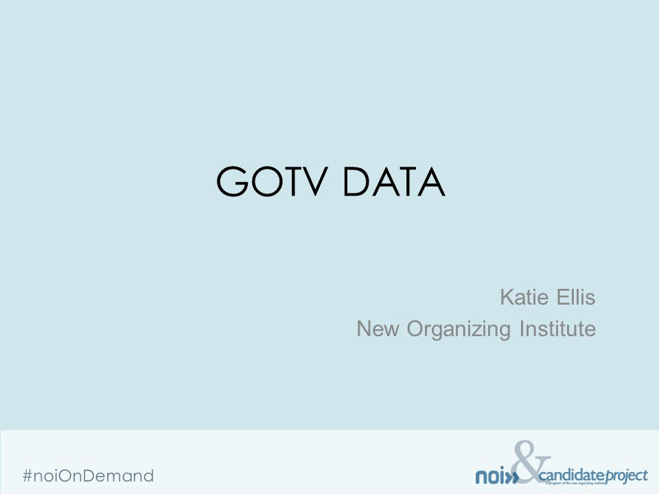 & #noiOnDemand GOTV DATA Katie Ellis New Organizing Institute