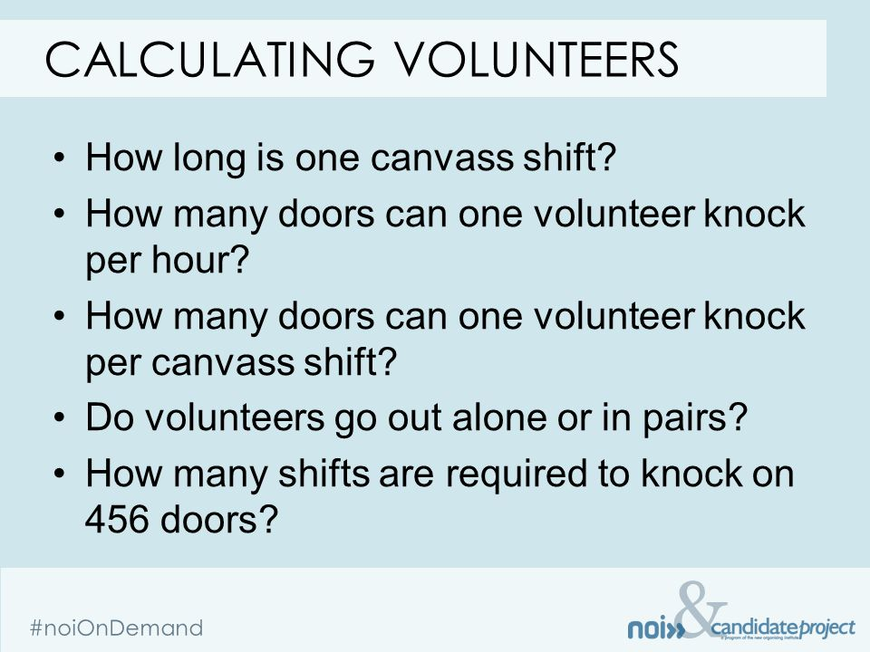 & #noiOnDemand How long is one canvass shift. How many doors can one volunteer knock per hour.