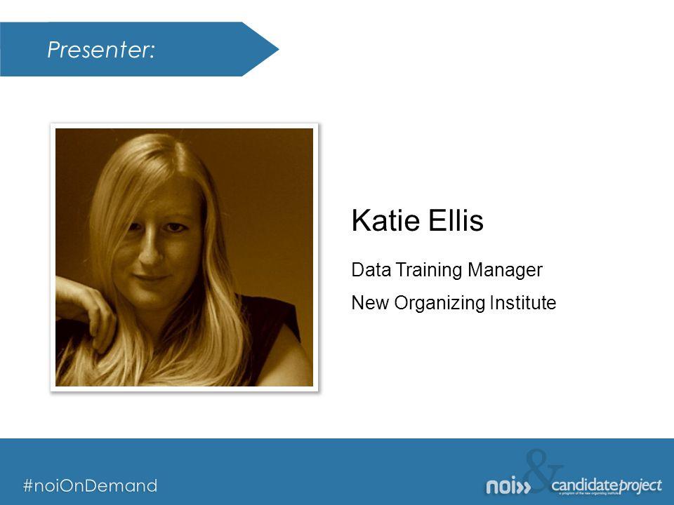 & #noiOnDemand Presenter: & #noiOnDemand Katie Ellis Data Training Manager New Organizing Institute