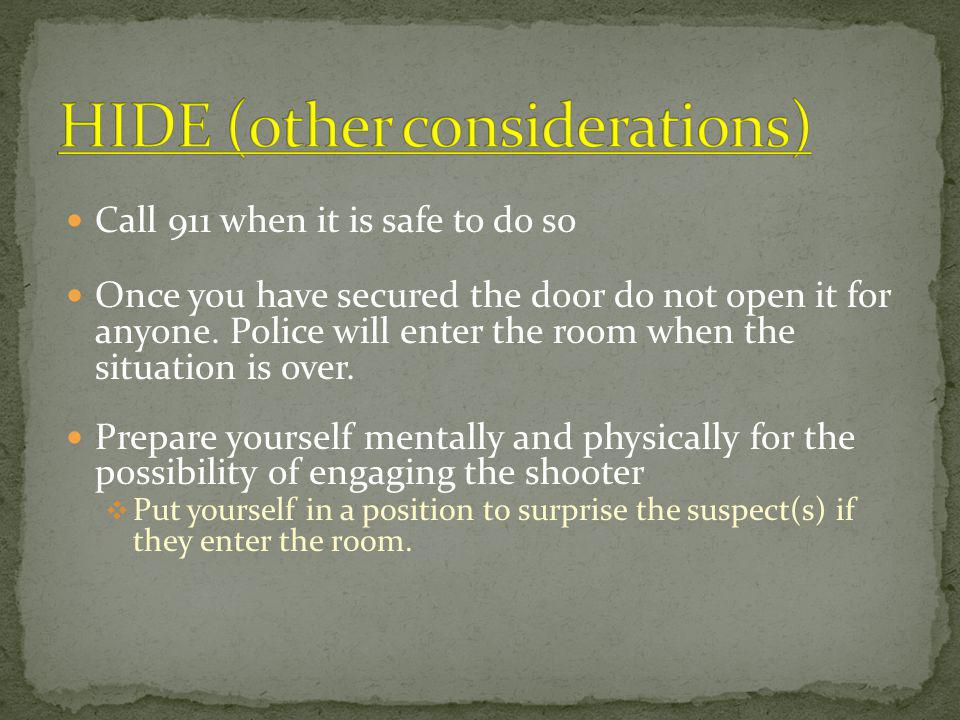 Call 911 when it is safe to do so Once you have secured the door do not open it for anyone.
