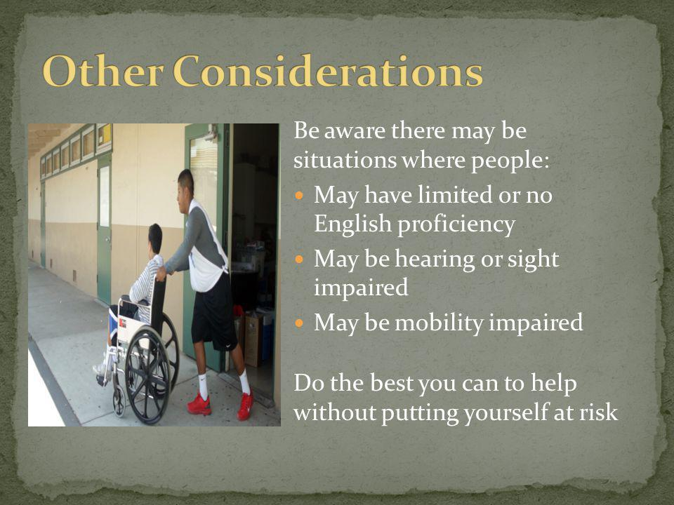 Be aware there may be situations where people: May have limited or no English proficiency May be hearing or sight impaired May be mobility impaired Do