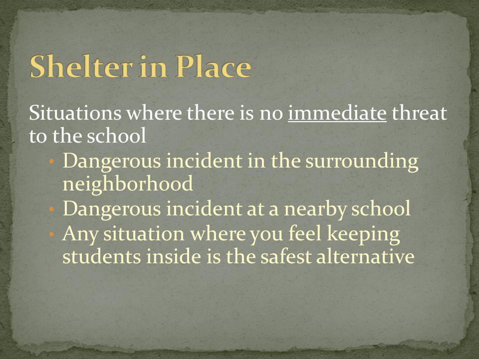 Situations where there is no immediate threat to the school Dangerous incident in the surrounding neighborhood Dangerous incident at a nearby school A