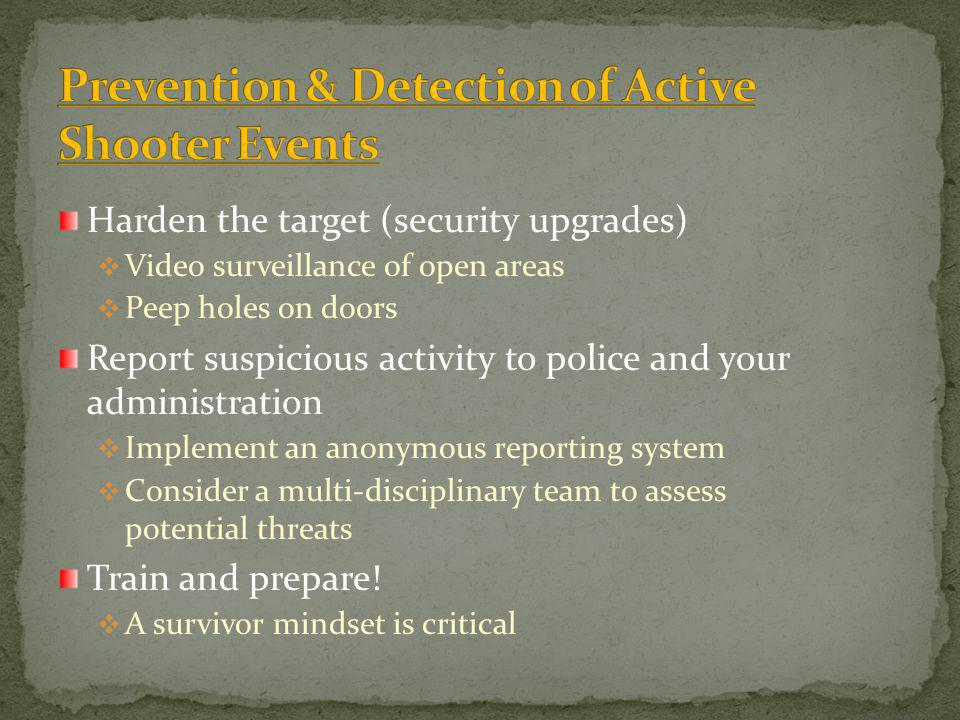 Harden the target (security upgrades) Video surveillance of open areas Peep holes on doors Report suspicious activity to police and your administratio