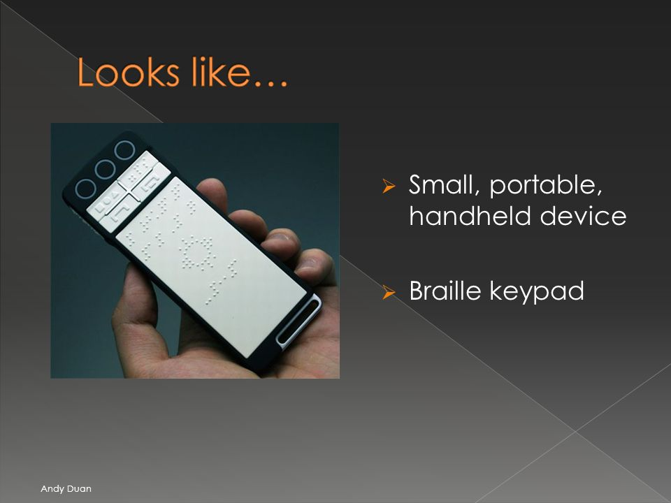 Small, portable, handheld device Braille keypad Andy Duan