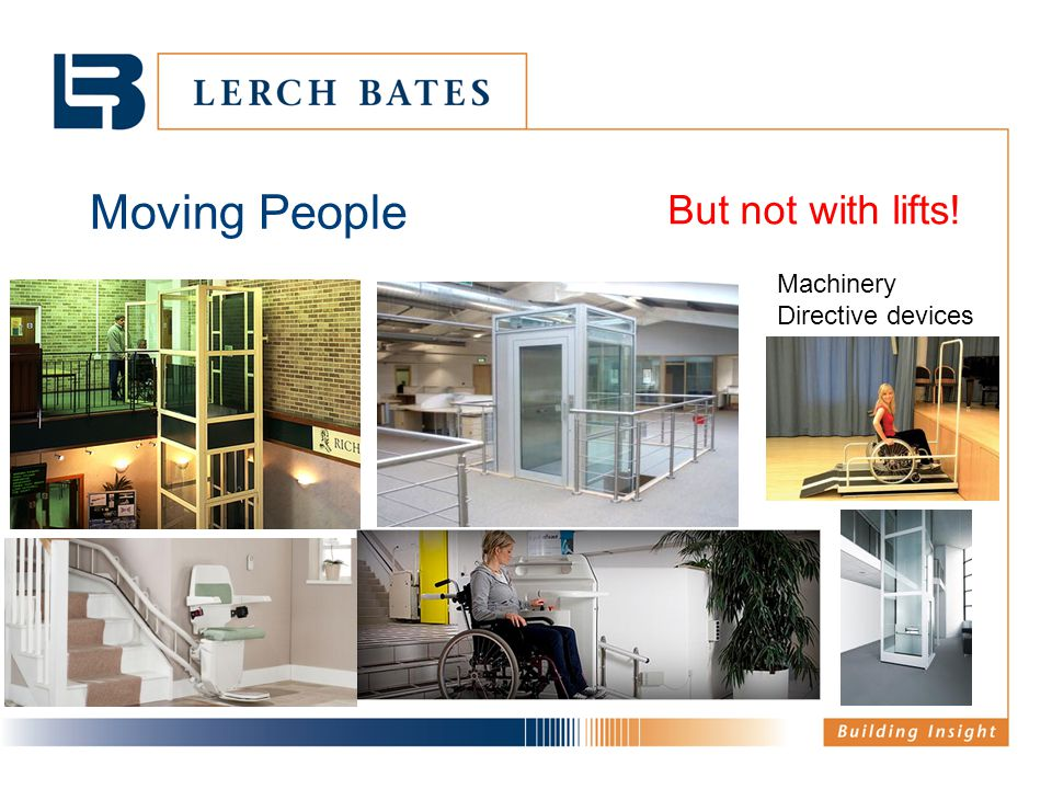 Moving People But not with lifts! Machinery Directive devices