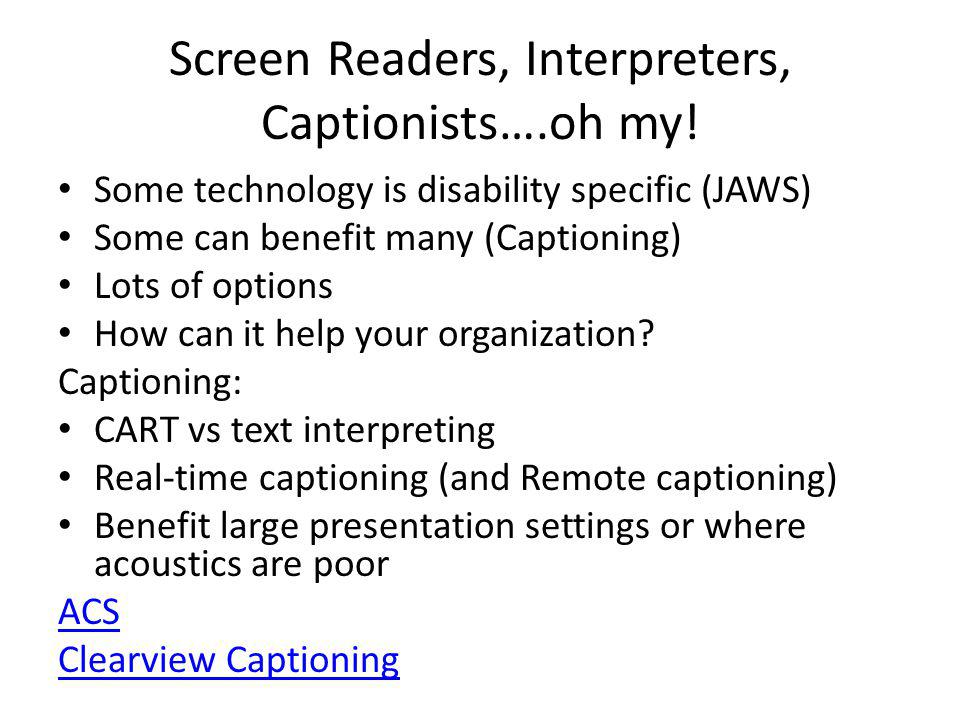 Screen Readers, Interpreters, Captionists….oh my.
