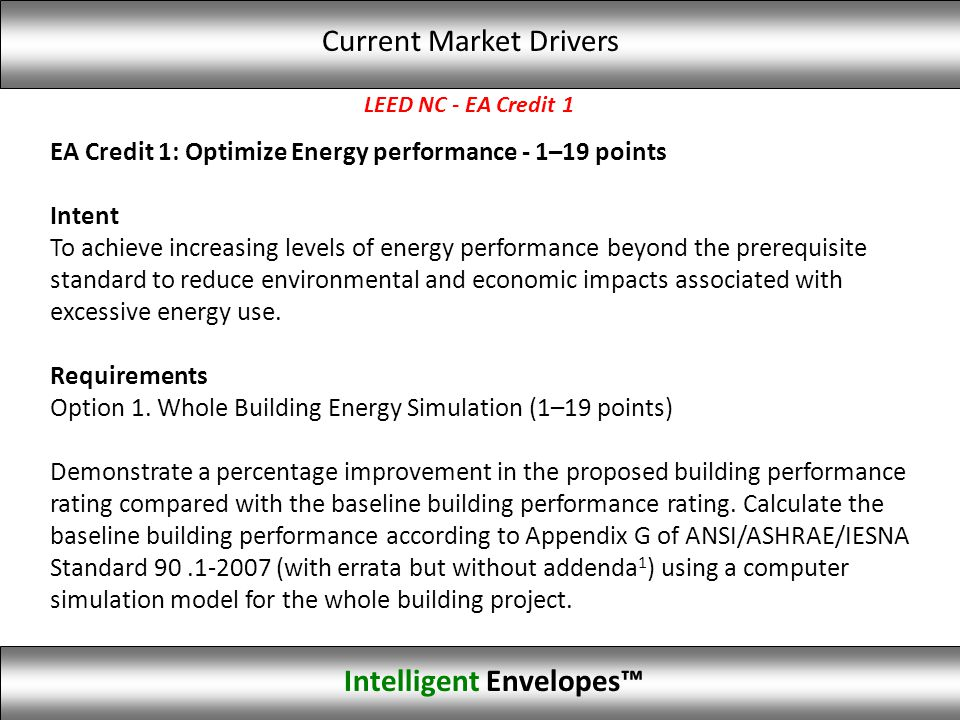 LEED NC - EA Credit 1 EA Credit 1: Optimize Energy performance - 1–19 points Intent To achieve increasing levels of energy performance beyond the prer