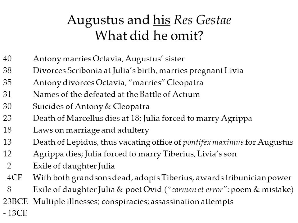 Augustus and his Res Gestae What did he omit? 40Antony marries Octavia, Augustus sister 38Divorces Scribonia at Julias birth, marries pregnant Livia 3