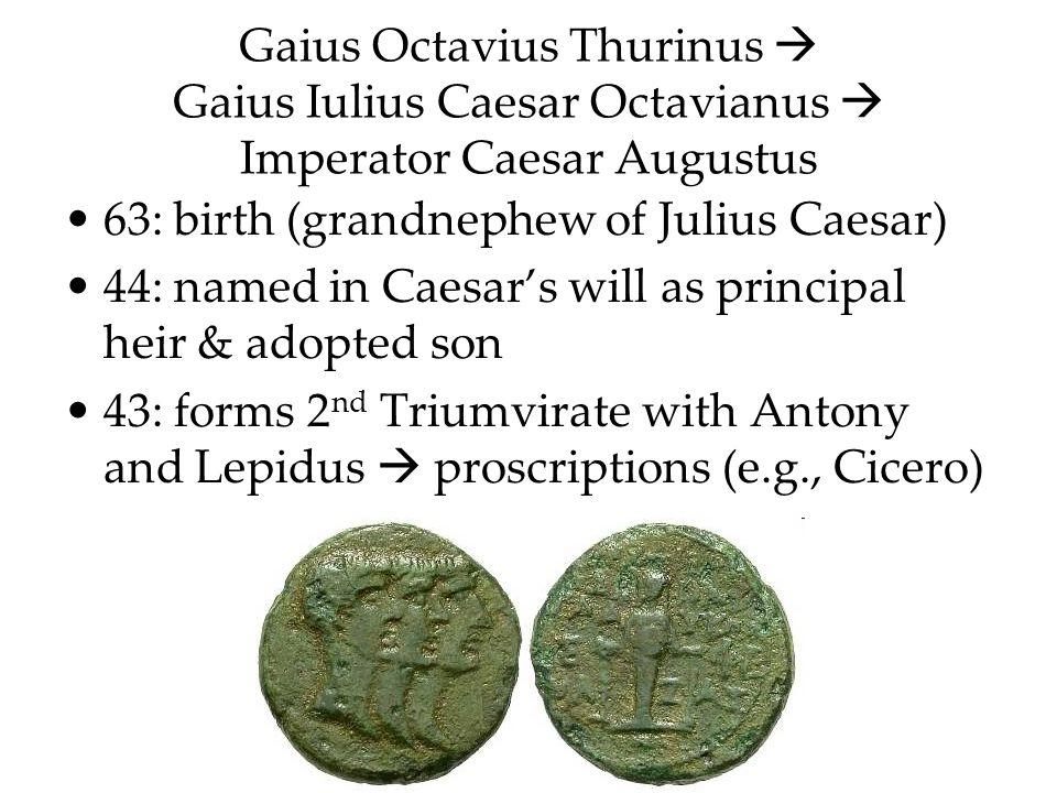 Gaius Octavius Thurinus Gaius Iulius Caesar Octavianus Imperator Caesar Augustus 63: birth (grandnephew of Julius Caesar) 44: named in Caesars will as