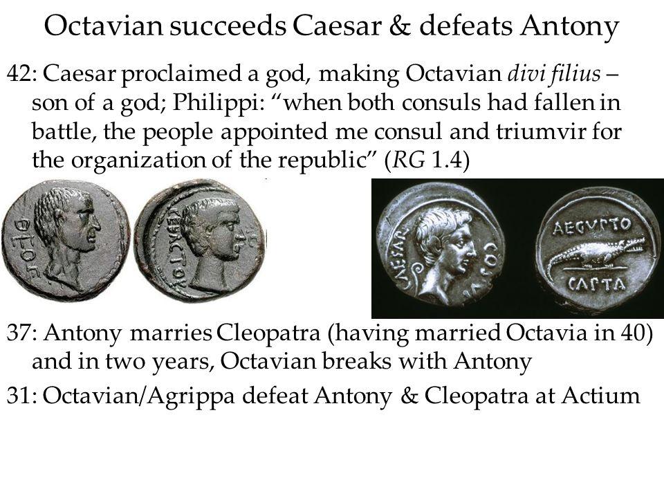 Octavian succeeds Caesar & defeats Antony 42: Caesar proclaimed a god, making Octavian divi filius – son of a god; Philippi: when both consuls had fal