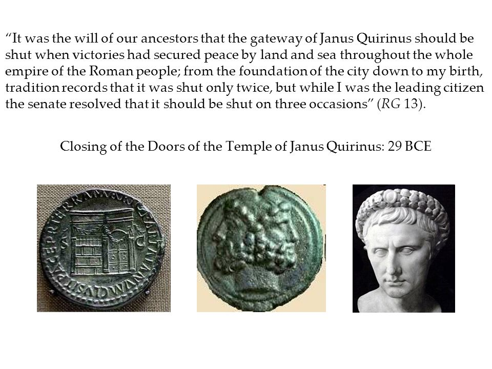 It was the will of our ancestors that the gateway of Janus Quirinus should be shut when victories had secured peace by land and sea throughout the who