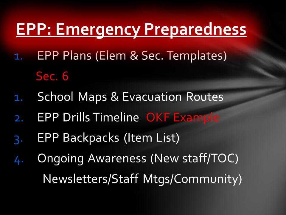 1.EPP Plans (Elem & Sec. Templates) Sec. 6 1.School Maps & Evacuation Routes 2.EPP Drills Timeline OKF Example 3.EPP Backpacks (Item List) 4.Ongoing A