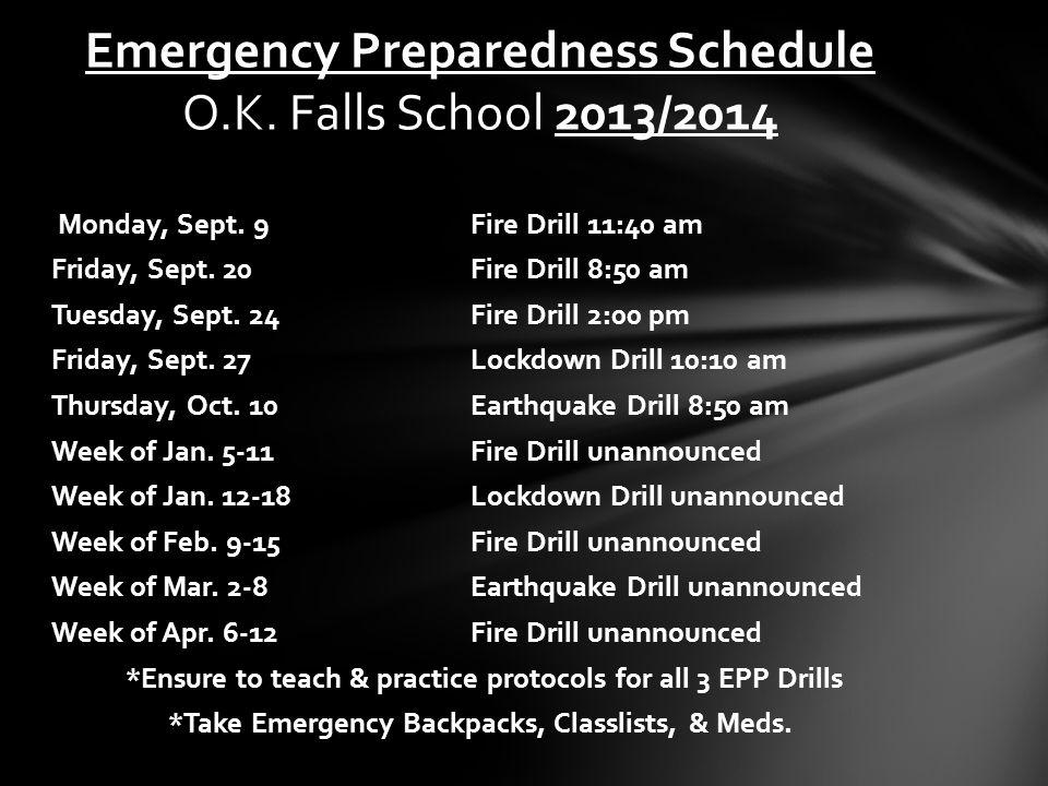 Monday, Sept. 9Fire Drill 11:40 am Friday, Sept. 20Fire Drill 8:50 am Tuesday, Sept. 24Fire Drill 2:00 pm Friday, Sept. 27Lockdown Drill 10:10 am Thur