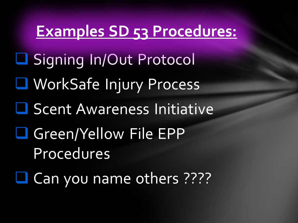 Signing In/Out Protocol WorkSafe Injury Process Scent Awareness Initiative Green/Yellow File EPP Procedures Can you name others